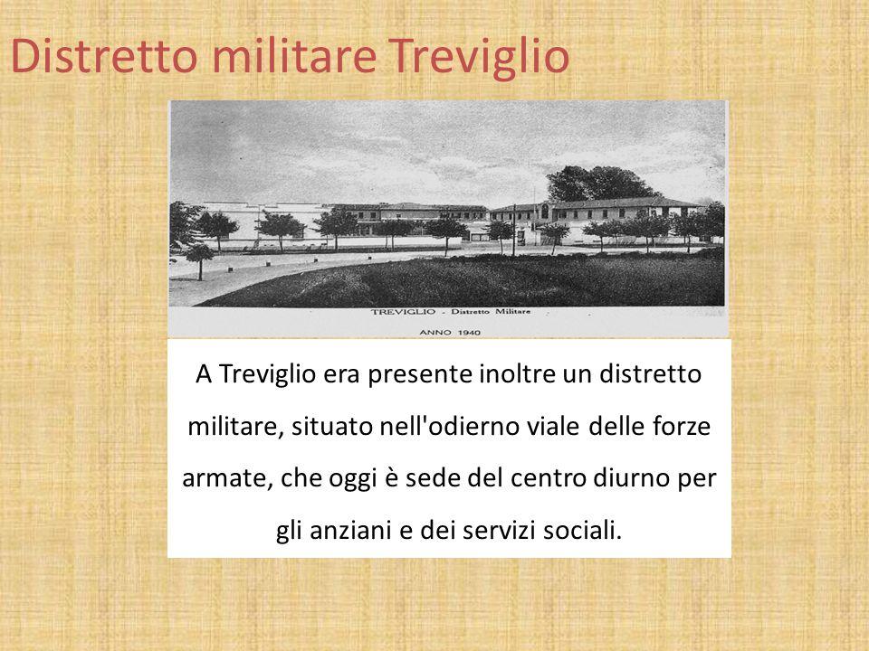 Distretto militare Treviglio A Treviglio era presente inoltre un distretto militare, situato nell'odierno viale delle forze armate, che oggi è sede de
