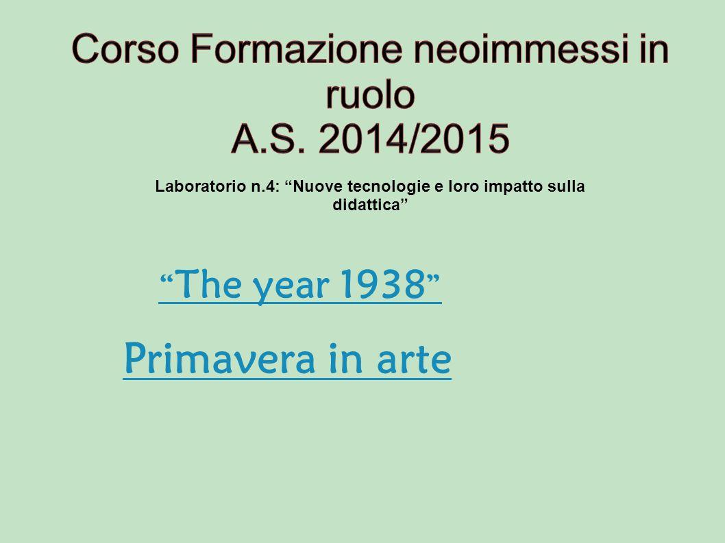 Laboratorio n.4: Nuove tecnologie e loro impatto sulla didattica The year 1938 Primavera in arte