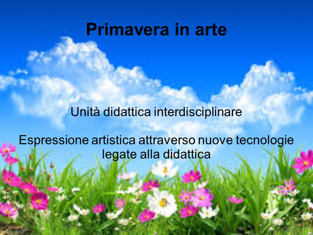 Primavera in arte Unità didattica interdisciplinare Espressione artistica attraverso nuove tecnologie legate alla didattica