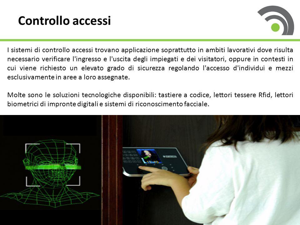 Controllo accessi I sistemi di controllo accessi trovano applicazione soprattutto in ambiti lavorativi dove risulta necessario verificare l'ingresso e