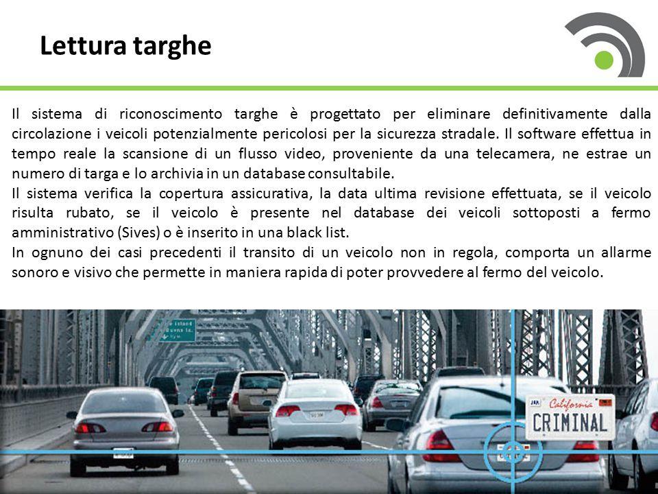 Lettura targhe Il sistema di riconoscimento targhe è progettato per eliminare definitivamente dalla circolazione i veicoli potenzialmente pericolosi per la sicurezza stradale.