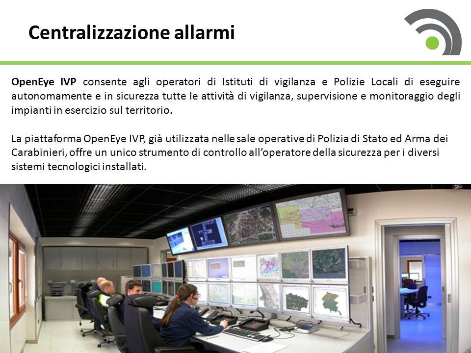 Centralizzazione allarmi OpenEye IVP consente agli operatori di Istituti di vigilanza e Polizie Locali di eseguire autonomamente e in sicurezza tutte le attività di vigilanza, supervisione e monitoraggio degli impianti in esercizio sul territorio.