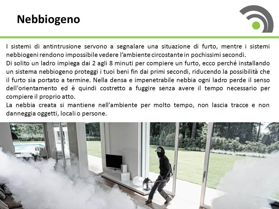 Nebbiogeno I sistemi di antintrusione servono a segnalare una situazione di furto, mentre i sistemi nebbiogeni rendono impossibile vedere l'ambiente circostante in pochissimi secondi.