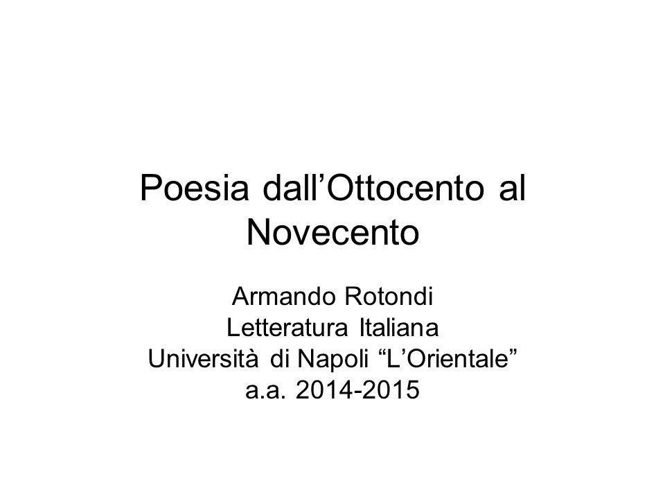 """Poesia dall'Ottocento al Novecento Armando Rotondi Letteratura Italiana Università di Napoli """"L'Orientale"""" a.a. 2014-2015"""