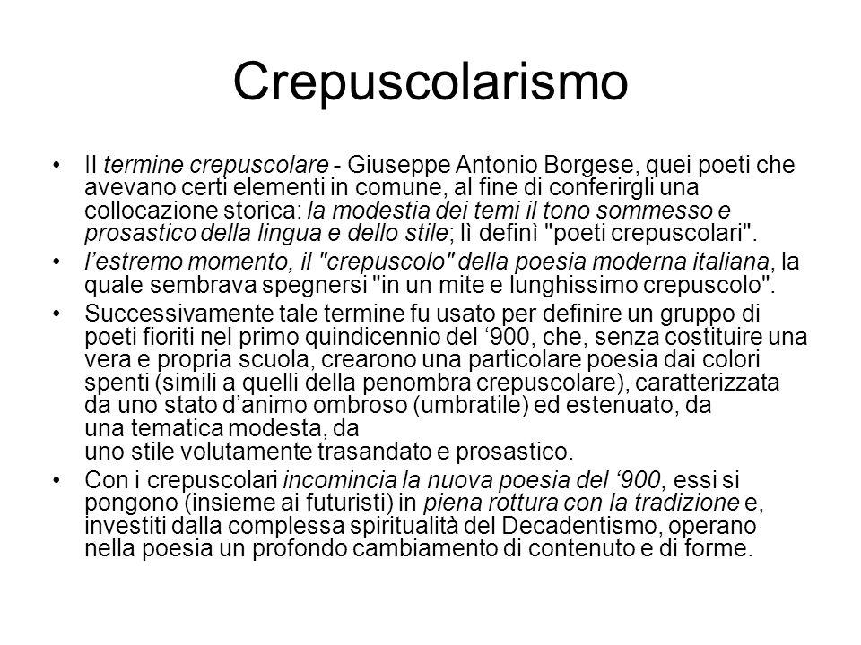 Crepuscolarismo Il termine crepuscolare - Giuseppe Antonio Borgese, quei poeti che avevano certi elementi in comune, al fine di conferirgli una colloc