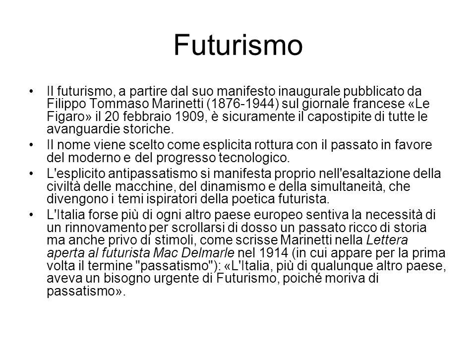 Futurismo Il futurismo, a partire dal suo manifesto inaugurale pubblicato da Filippo Tommaso Marinetti (1876-1944) sul giornale francese «Le Figaro» i