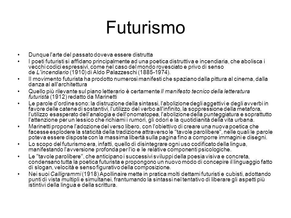 Futurismo Dunque l'arte del passato doveva essere distrutta I poeti futuristi si affidano principalmente ad una poetica distruttiva e incendiaria, che