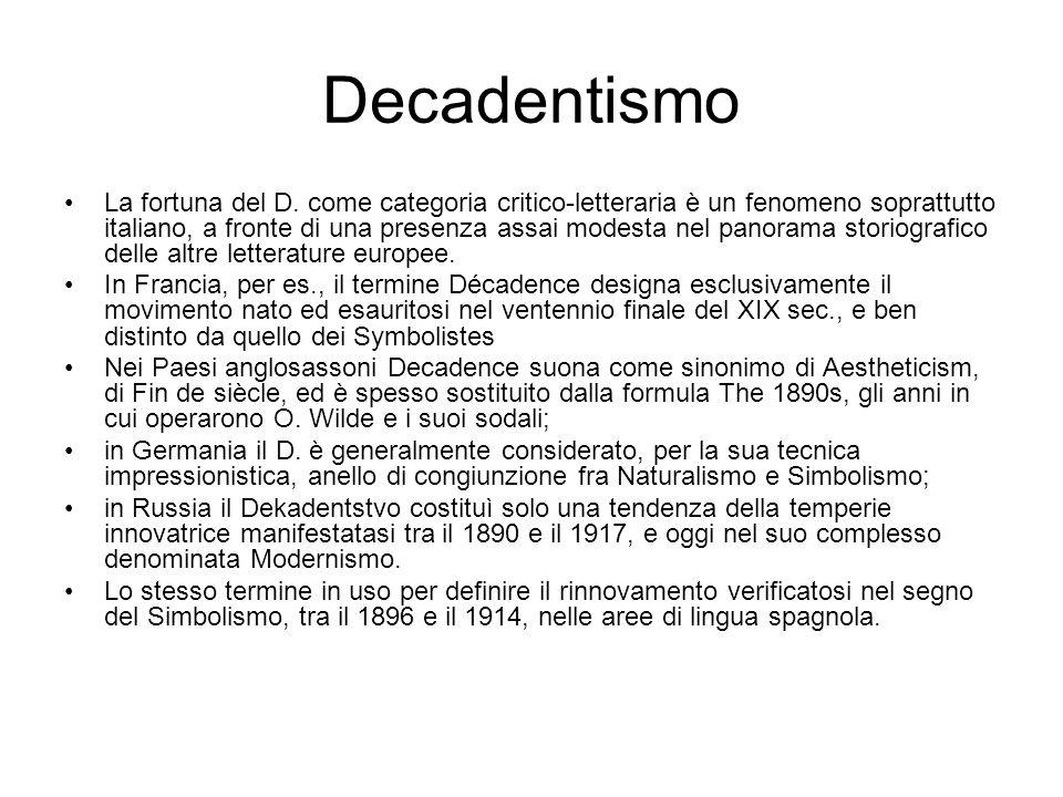Decadentismo La fortuna del D. come categoria critico-letteraria è un fenomeno soprattutto italiano, a fronte di una presenza assai modesta nel panora