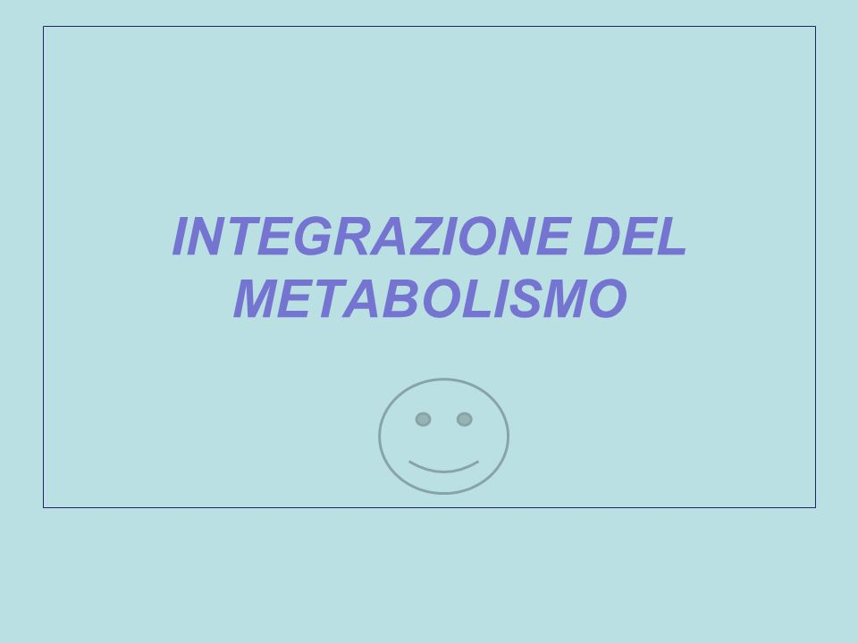 INTEGRAZIONE DEL METABOLISMO