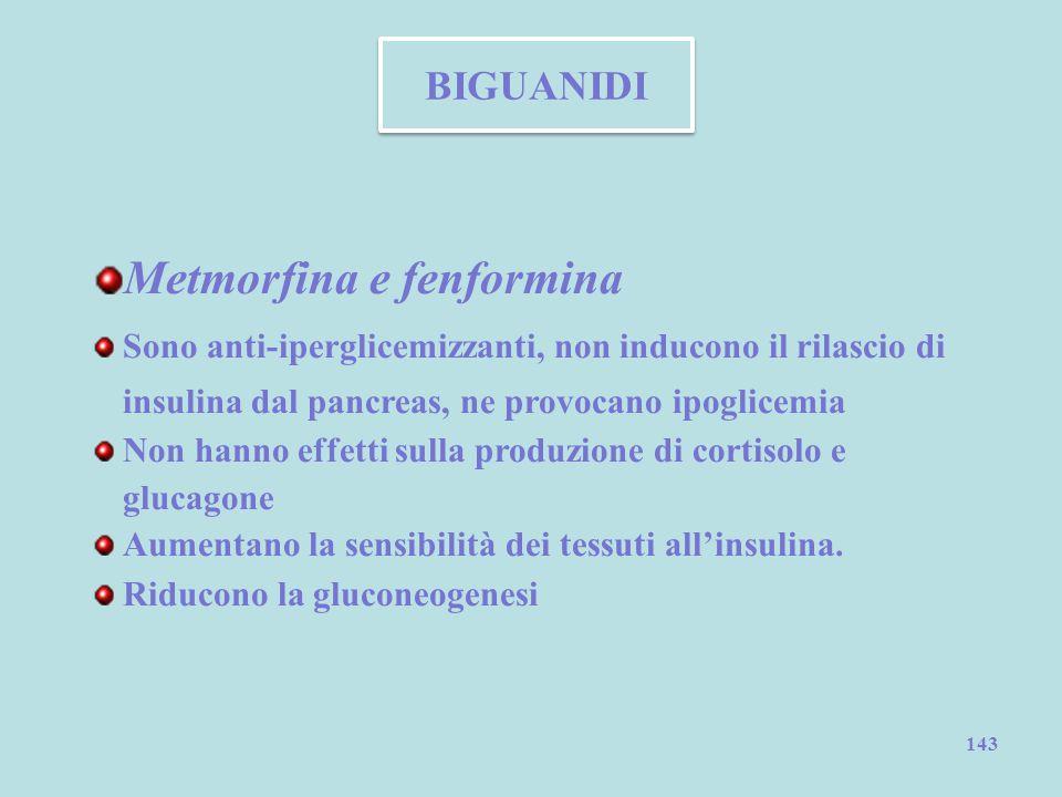 143 BIGUANIDI Metmorfina e fenformina Sono anti-iperglicemizzanti, non inducono il rilascio di insulina dal pancreas, ne provocano ipoglicemia Non han