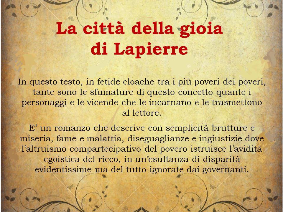 La città della gioia di Lapierre In questo testo, in fetide cloache tra i più poveri dei poveri, tante sono le sfumature di questo concetto quante i personaggi e le vicende che le incarnano e le trasmettono al lettore.