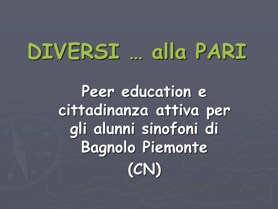 DIVERSI … alla PARI Peer education e cittadinanza attiva per gli alunni sinofoni di Bagnolo Piemonte (CN)