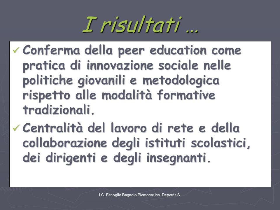 I.C. Fenoglio Bagnolo Piemonte ins. Depetris S. I risultati … Conferma della peer education come pratica di innovazione sociale nelle politiche giovan