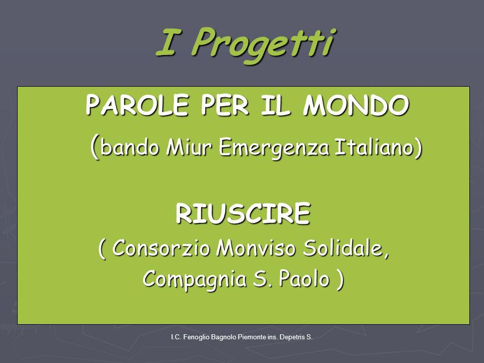 I.C. Fenoglio Bagnolo Piemonte ins. Depetris S. I Progetti PAROLE PER IL MONDO PAROLE PER IL MONDO ( bando Miur Emergenza Italiano) ( bando Miur Emerg