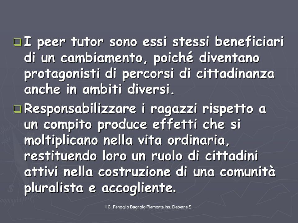 I.C. Fenoglio Bagnolo Piemonte ins. Depetris S.  I peer tutor sono essi stessi beneficiari di un cambiamento, poiché diventano protagonisti di percor