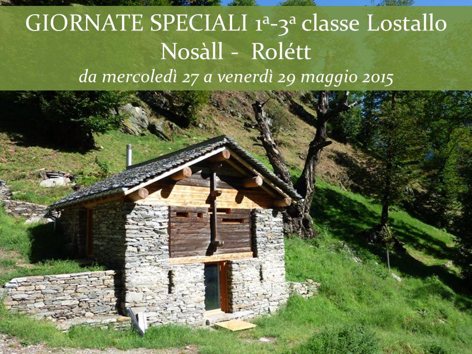 GIORNATE SPECIALI 1 a -3 a classe Lostallo Nosàll - Rolétt da mercoledì 27 a venerdì 29 maggio 2015