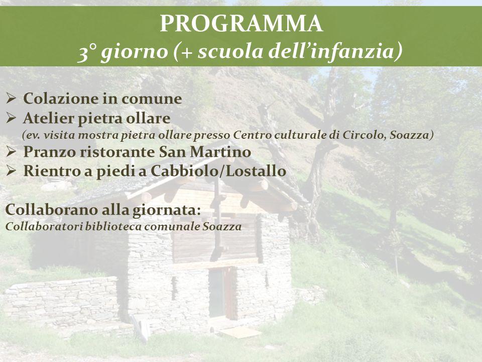 PROGRAMMA 3° giorno (+ scuola dell'infanzia)  Colazione in comune  Atelier pietra ollare (ev.