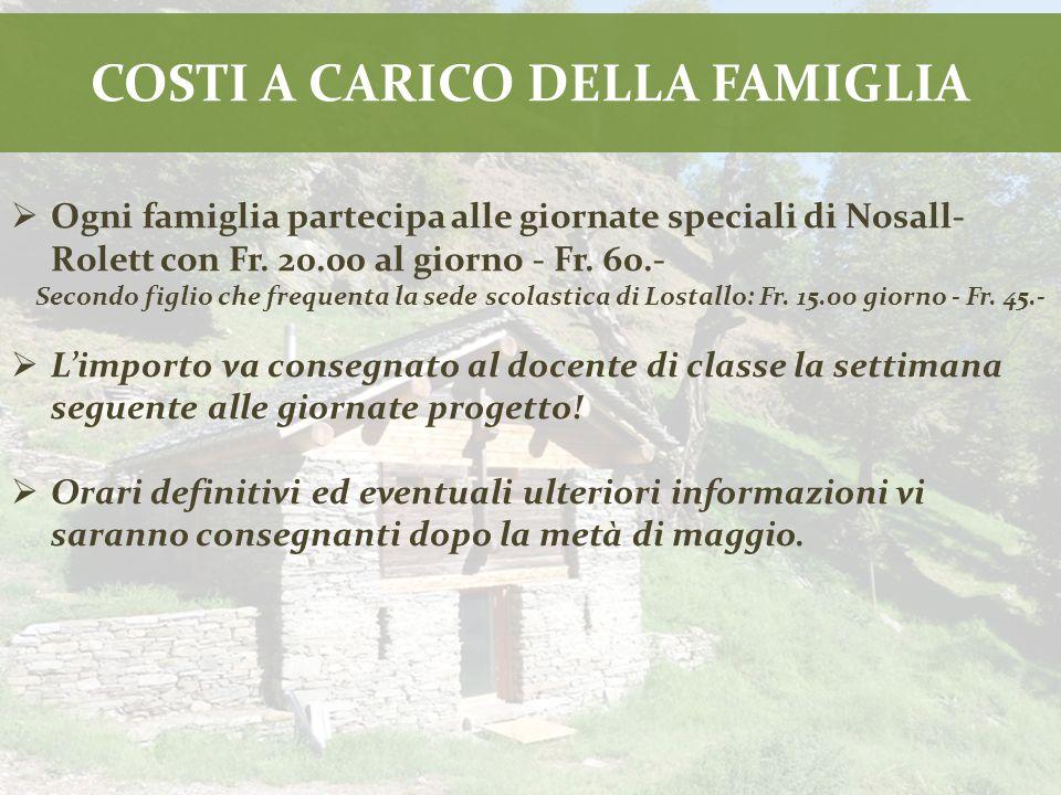 COSTI A CARICO DELLA FAMIGLIA  Ogni famiglia partecipa alle giornate speciali di Nosall- Rolett con Fr.