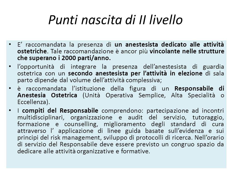 Punti nascita di II livello E' raccomandata la presenza di un anestesista dedicato alle attività ostetriche. Tale raccomandazione è ancor più vincolan
