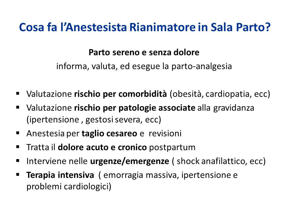 Cosa fa l'Anestesista Rianimatore in Sala Parto? Parto sereno e senza dolore informa, valuta, ed esegue la parto-analgesia  Valutazione rischio per c
