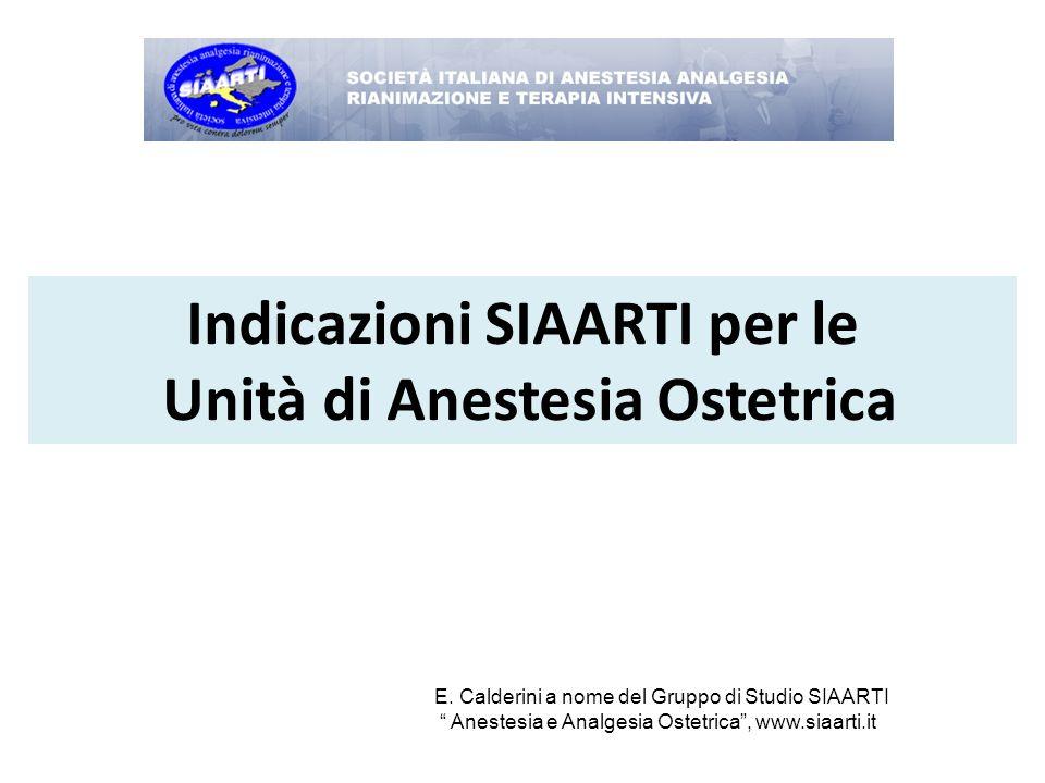 """Indicazioni SIAARTI per le Unità di Anestesia Ostetrica E. Calderini a nome del Gruppo di Studio SIAARTI """" Anestesia e Analgesia Ostetrica"""", www.siaar"""