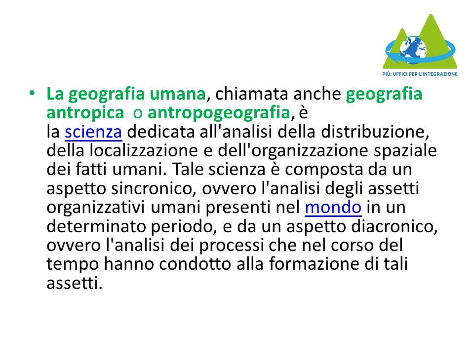 La geografia umana, chiamata anche geografia antropica o antropogeografia, è la scienza dedicata all'analisi della distribuzione, della localizzazione