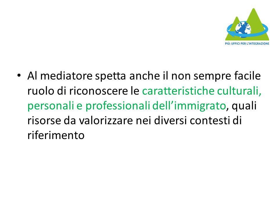 Al mediatore spetta anche il non sempre facile ruolo di riconoscere le caratteristiche culturali, personali e professionali dell'immigrato, quali riso