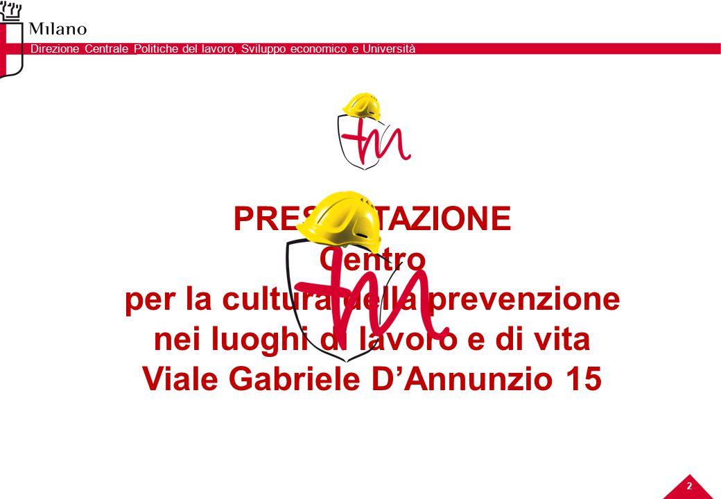 PRESENTAZIONE Centro per la cultura della prevenzione nei luoghi di lavoro e di vita Viale Gabriele D'Annunzio 15 2 Direzione Centrale Politiche del lavoro, Sviluppo economico e Università