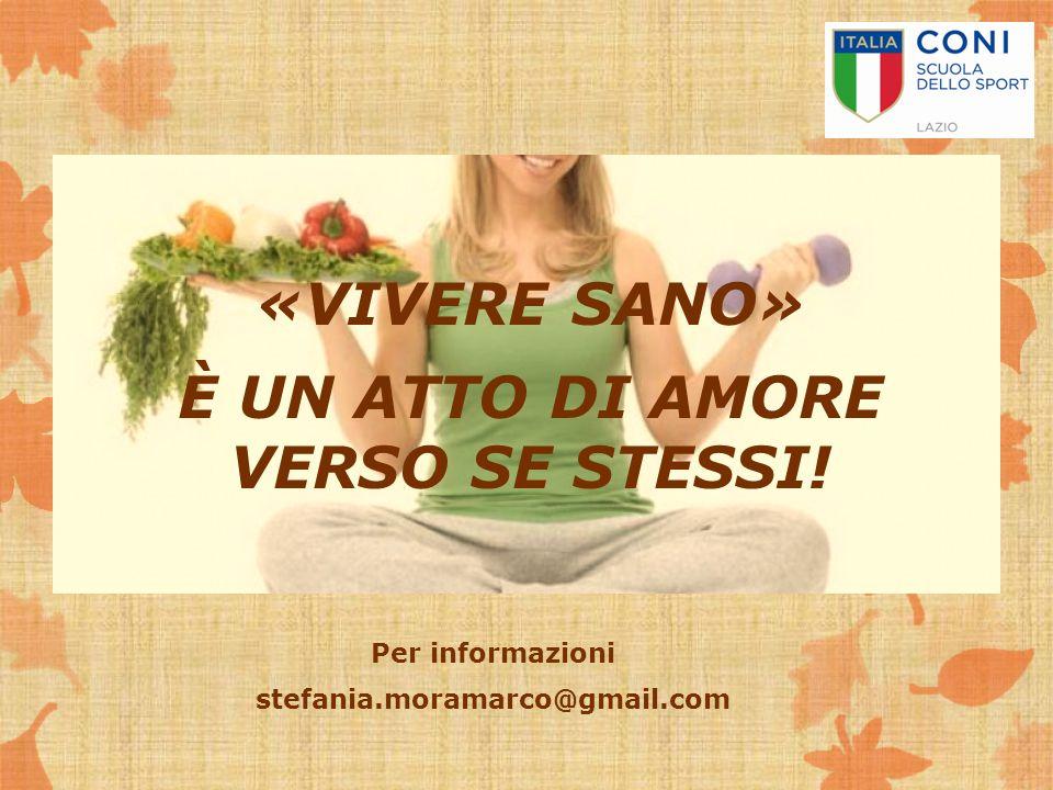 «VIVERE SANO» È UN ATTO DI AMORE VERSO SE STESSI! Per informazioni stefania.moramarco@gmail.com