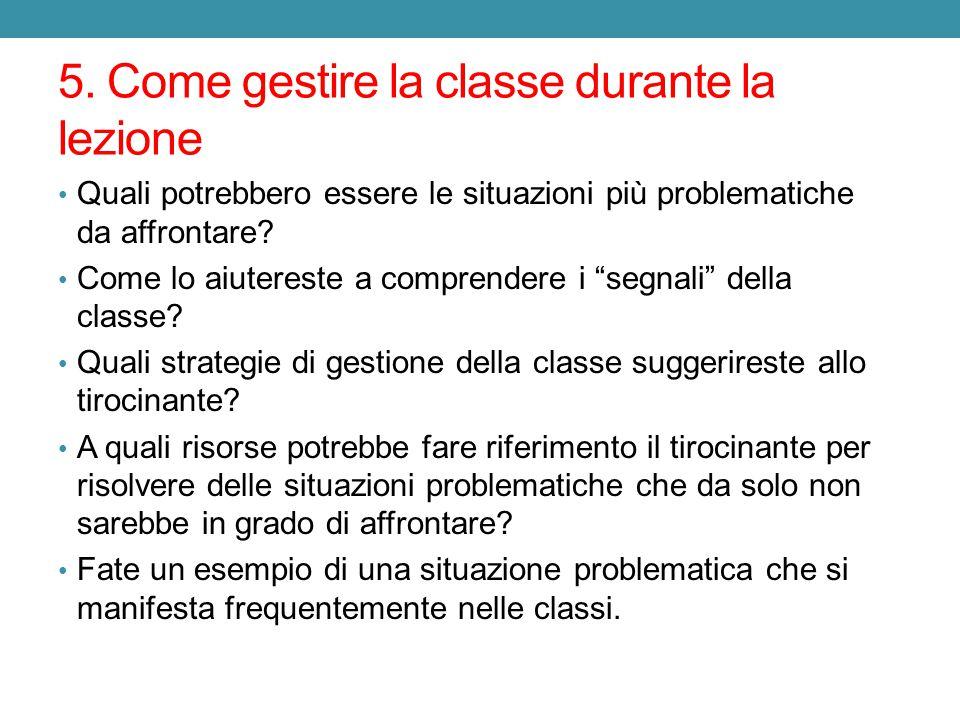 5. Come gestire la classe durante la lezione Quali potrebbero essere le situazioni più problematiche da affrontare? Come lo aiutereste a comprendere i