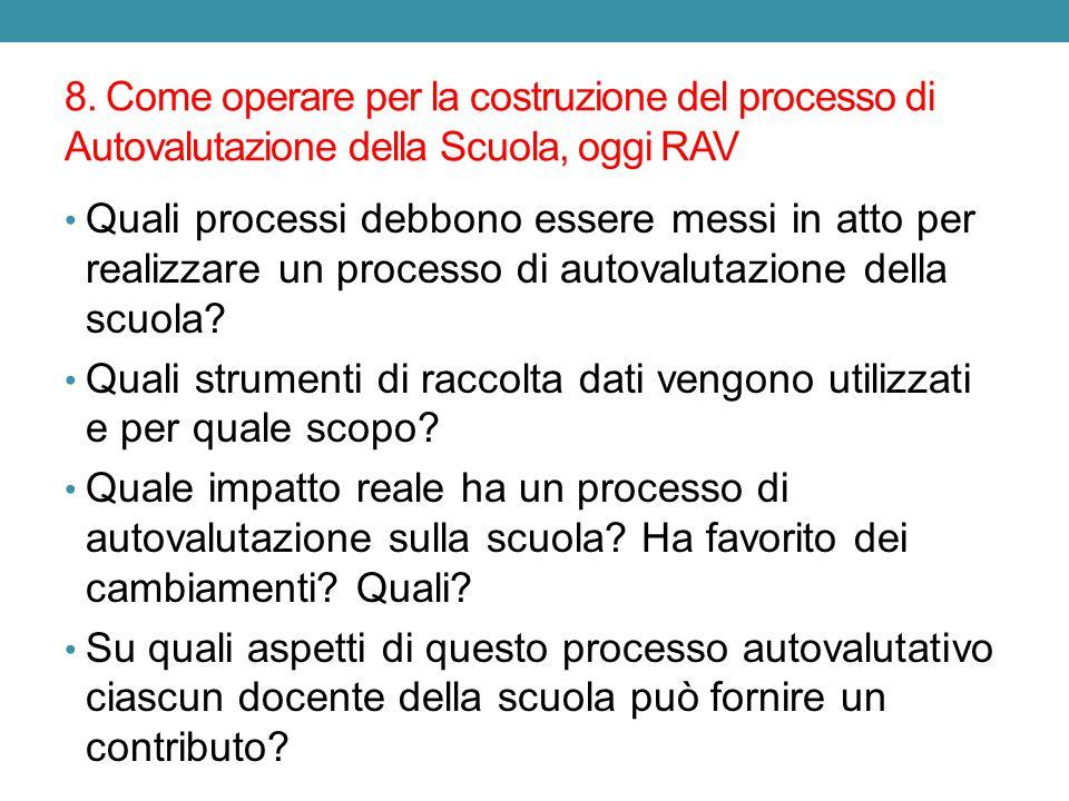8. Come operare per la costruzione del processo di Autovalutazione della Scuola, oggi RAV Quali processi debbono essere messi in atto per realizzare u
