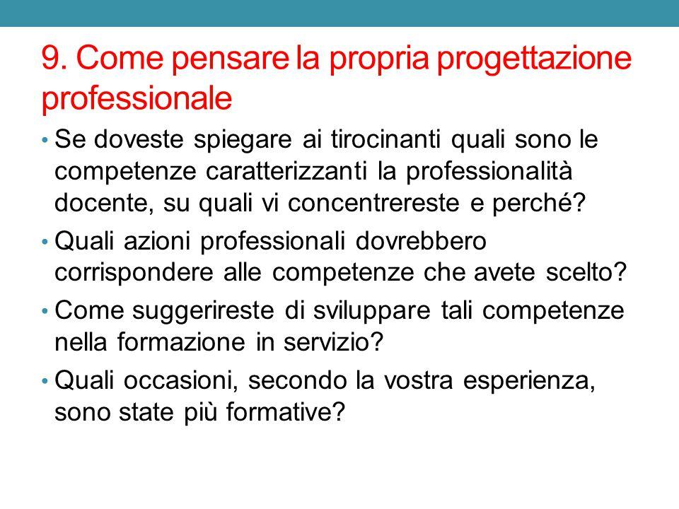 9. Come pensare la propria progettazione professionale Se doveste spiegare ai tirocinanti quali sono le competenze caratterizzanti la professionalità