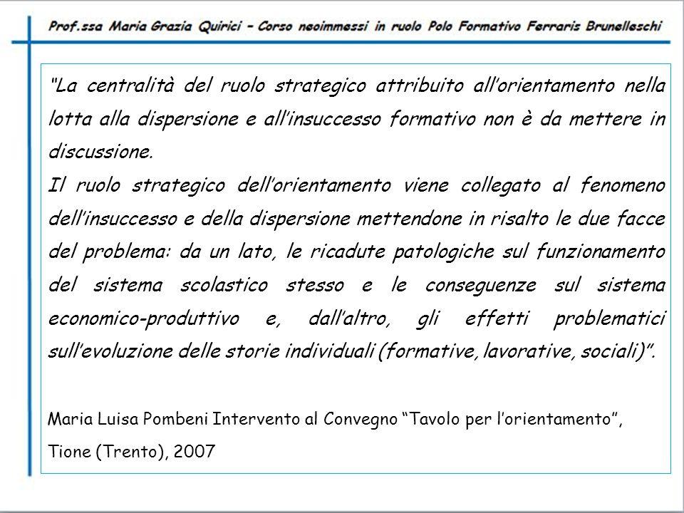 """""""La centralità del ruolo strategico attribuito all'orientamento nella lotta alla dispersione e all'insuccesso formativo non è da mettere in discussion"""