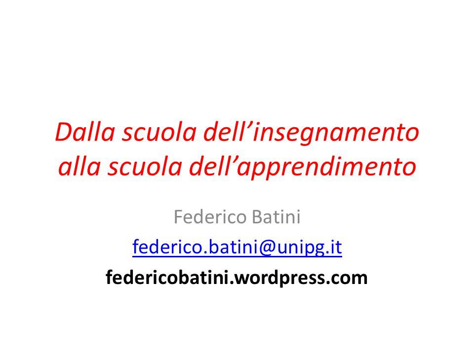 Dalla scuola dell'insegnamento alla scuola dell'apprendimento Federico Batini federico.batini@unipg.it federicobatini.wordpress.com