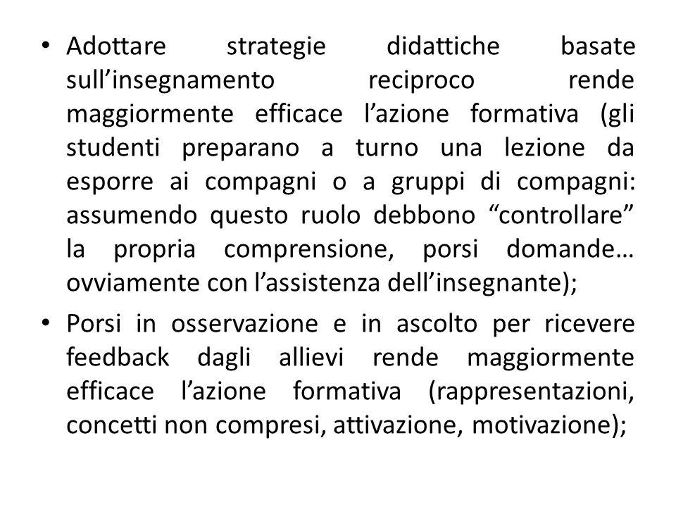 Adottare strategie didattiche basate sull'insegnamento reciproco rende maggiormente efficace l'azione formativa (gli studenti preparano a turno una le