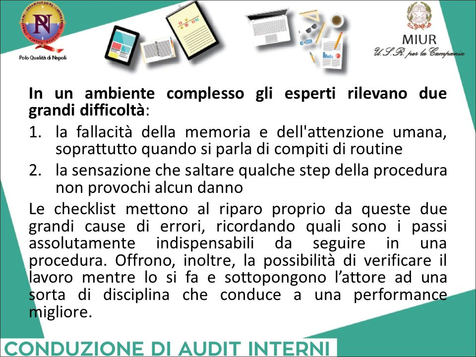 In un ambiente complesso gli esperti rilevano due grandi difficoltà: 1.la fallacità della memoria e dell'attenzione umana, soprattutto quando si parla