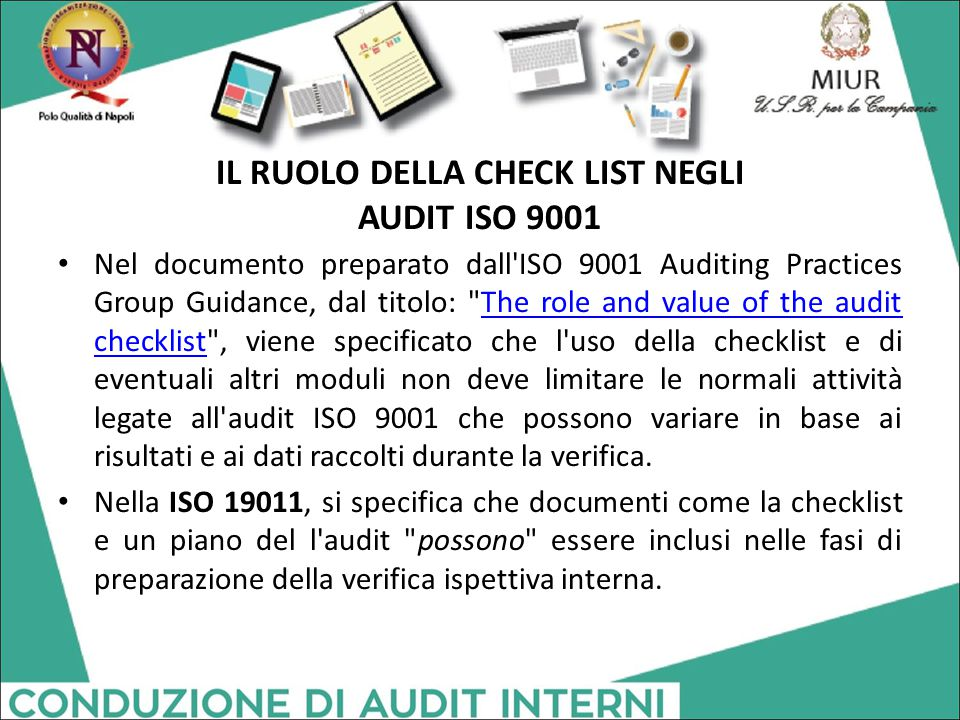 IL RUOLO DELLA CHECK LIST NEGLI AUDIT ISO 9001 Nel documento preparato dall'ISO 9001 Auditing Practices Group Guidance, dal titolo: