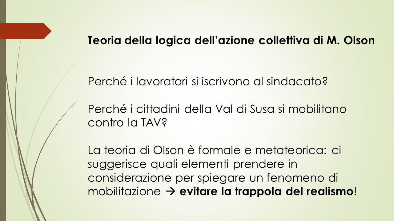 Teoria della logica dell'azione collettiva di M. Olson Perché i lavoratori si iscrivono al sindacato? Perché i cittadini della Val di Susa si mobilita