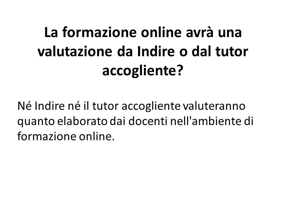 La formazione online avrà una valutazione da Indire o dal tutor accogliente.