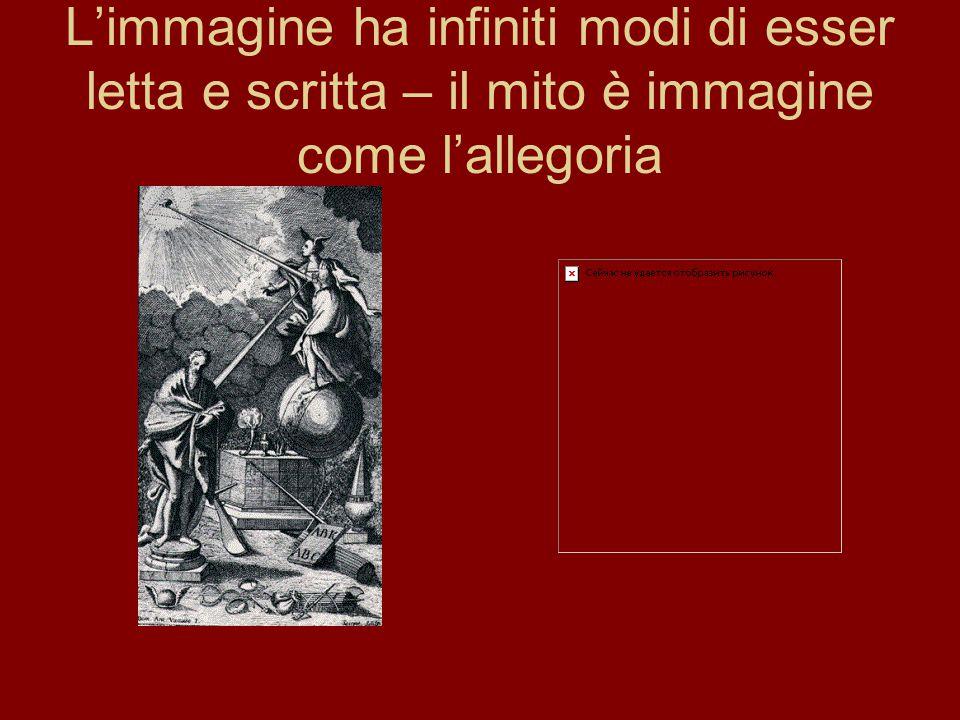 L'immagine ha infiniti modi di esser letta e scritta – il mito è immagine come l'allegoria