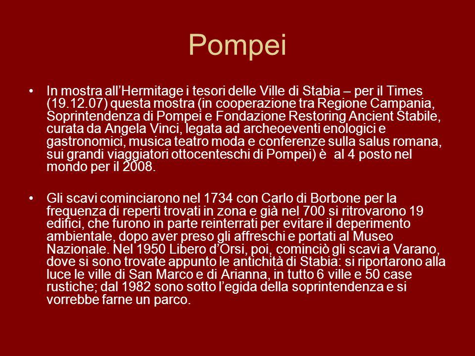 Pompei In mostra all'Hermitage i tesori delle Ville di Stabia – per il Times (19.12.07) questa mostra (in cooperazione tra Regione Campania, Soprintendenza di Pompei e Fondazione Restoring Ancient Stabile, curata da Angela Vinci, legata ad archeoeventi enologici e gastronomici, musica teatro moda e conferenze sulla salus romana, sui grandi viaggiatori ottocenteschi di Pompei) è al 4 posto nel mondo per il 2008.