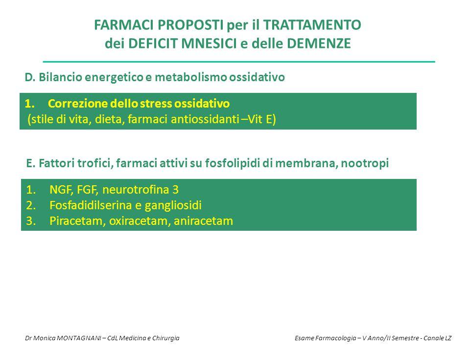 D. Bilancio energetico e metabolismo ossidativo 1.NGF, FGF, neurotrofina 3 2.Fosfadidilserina e gangliosidi 3.Piracetam, oxiracetam, aniracetam E. Fat