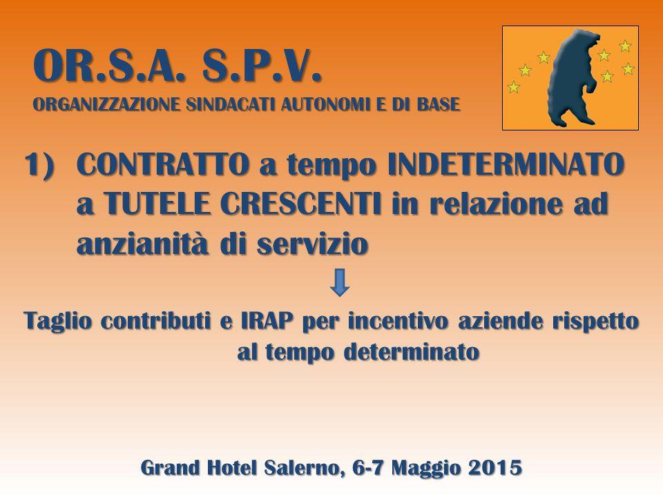 OR.S.A.S.P.V. ORGANIZZAZIONE SINDACATI AUTONOMI E DI BASE TUTELA CRESCENTE O meglio..