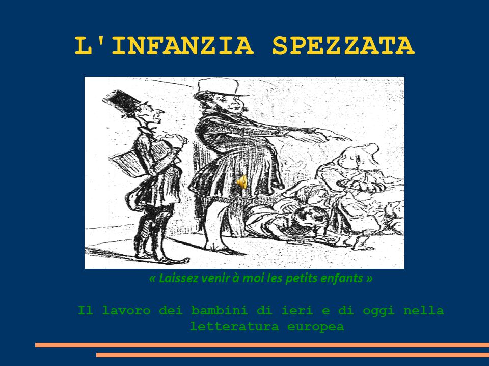 L'INFANZIA SPEZZATA « Laissez venir à moi les petits enfants » Il lavoro dei bambini di ieri e di oggi nella letteratura europea