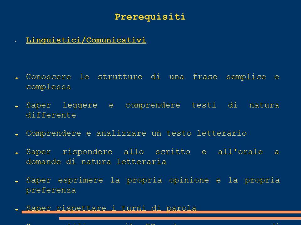 Prerequisiti Linguistici/Comunicativi Conoscere le strutture di una frase semplice e complessa Saper leggere e comprendere testi di natura differente