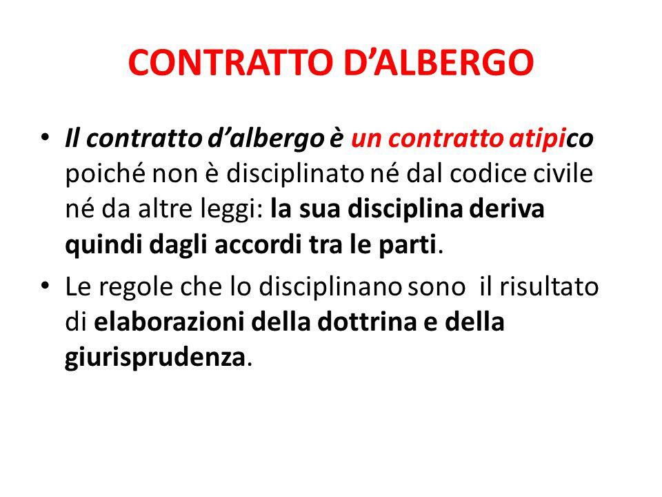 CONTRATTO D'ALBERGO Il contratto d'albergo è un contratto atipico poiché non è disciplinato né dal codice civile né da altre leggi: la sua disciplina