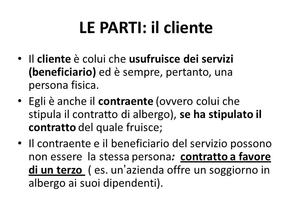 LE PARTI: il cliente Il cliente è colui che usufruisce dei servizi (beneficiario) ed è sempre, pertanto, una persona fisica. Egli è anche il contraent