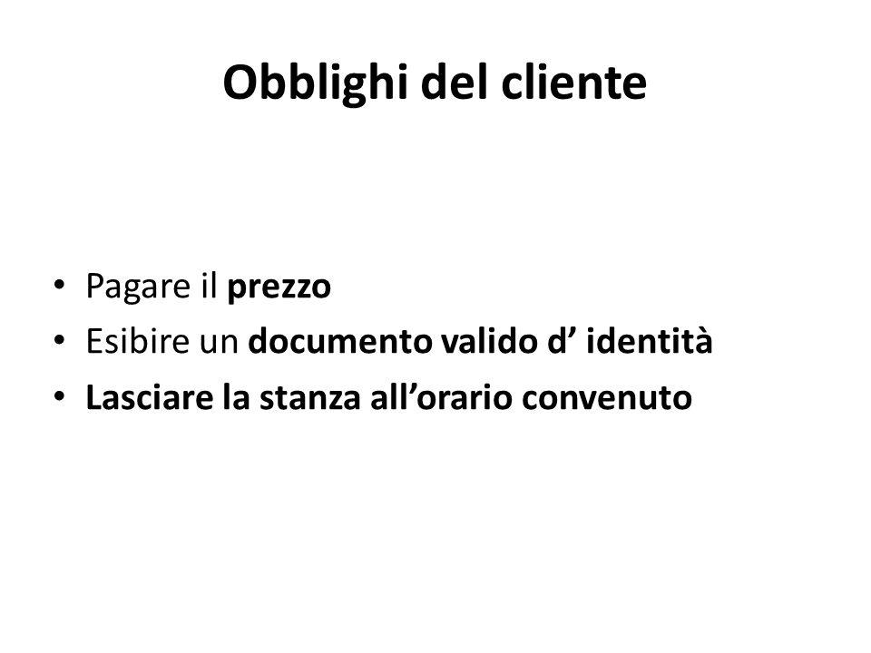 Obblighi del cliente Pagare il prezzo Esibire un documento valido d' identità Lasciare la stanza all'orario convenuto