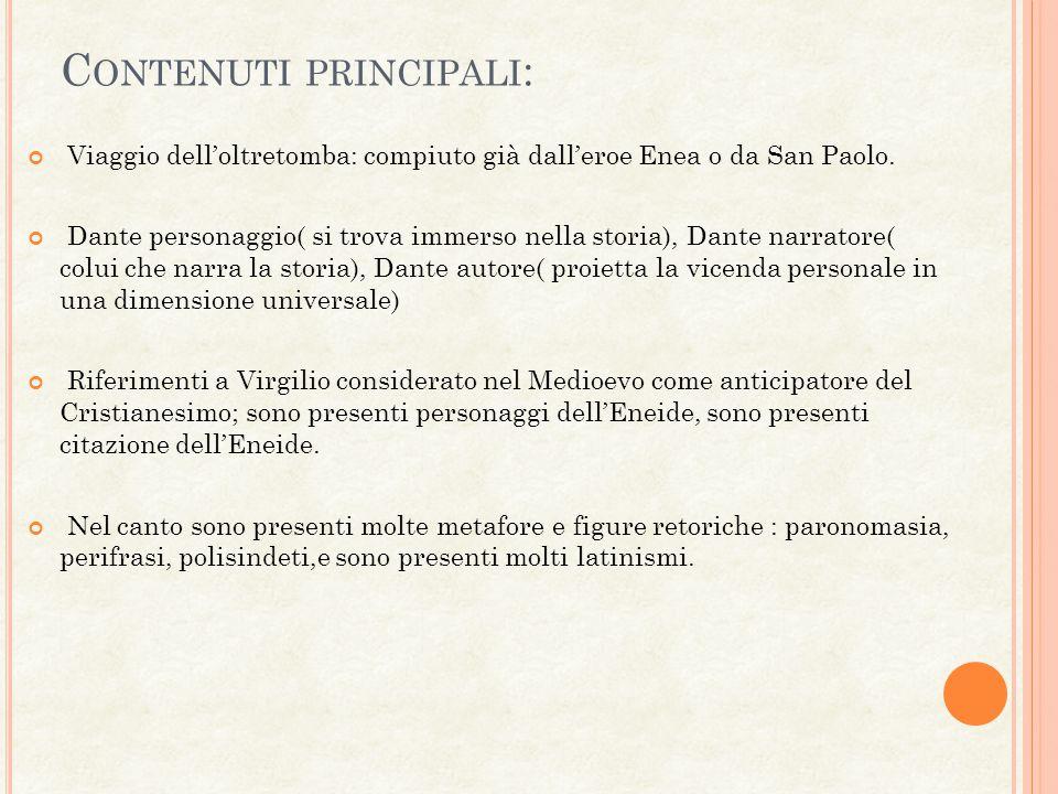 C ONTENUTI PRINCIPALI : Viaggio dell'oltretomba: compiuto già dall'eroe Enea o da San Paolo.