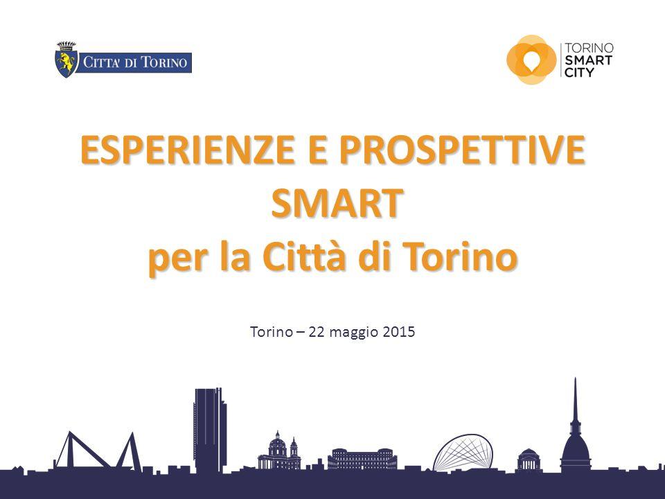 1 ESPERIENZE E PROSPETTIVE SMART SMART per la Città di Torino Torino – 22 maggio 2015